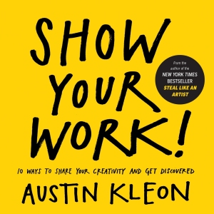 Show Your Work, Austin Kleon